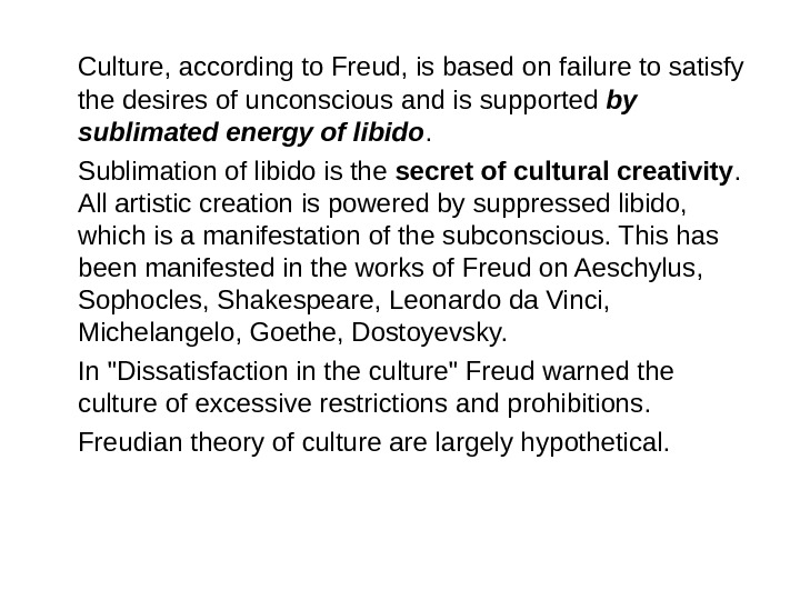 Culture, according to Freud, is based on failure to satisfy the desires of unconscious and is