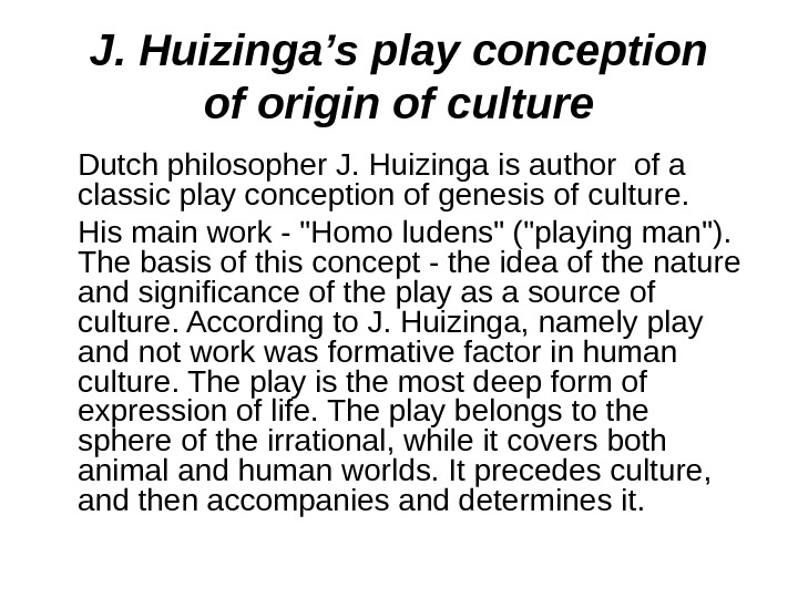 J. Huizinga's play conception of origin of culture  Dutch philosopher J. Huizinga is author of