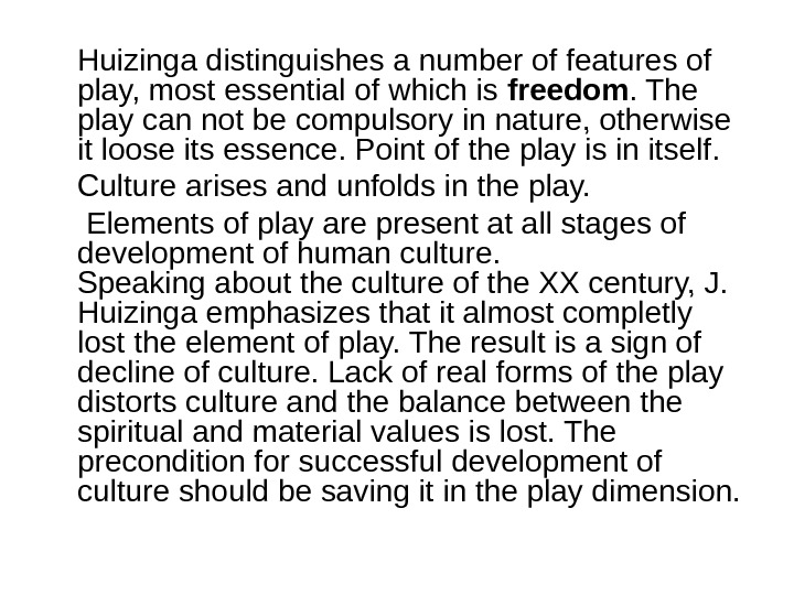 Huizinga distinguishes a number of features of play, most essential of which is freedom. The play