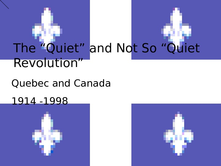 "The ""Quiet"" and Not So ""Quiet Revolution"" Quebec and Canada 1914 -1998"