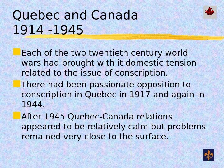 Quebec and Canada 1914 -1945 Each of the two twentieth century world wars had brought with