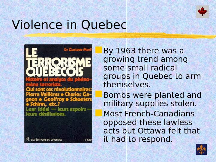 Violence in Quebec By 1963 there was a growing trend among some small radical groups in
