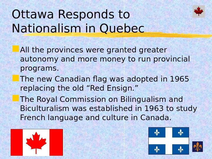 Ottawa Responds to Nationalism in Quebec All the provinces were granted greater autonomy and more money
