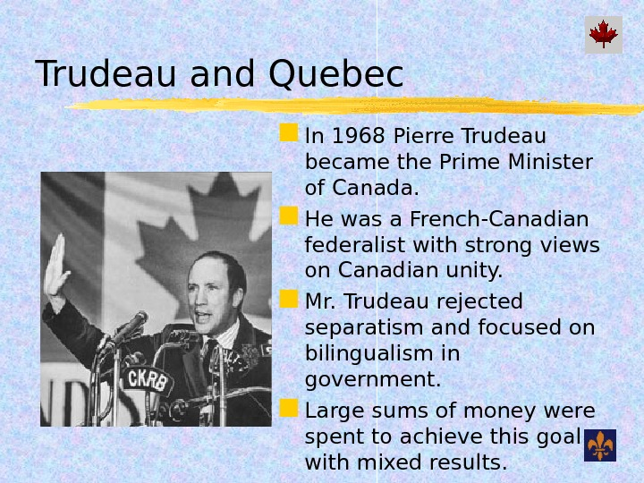 Trudeau and Quebec In 1968 Pierre Trudeau became the Prime Minister of Canada.  He was