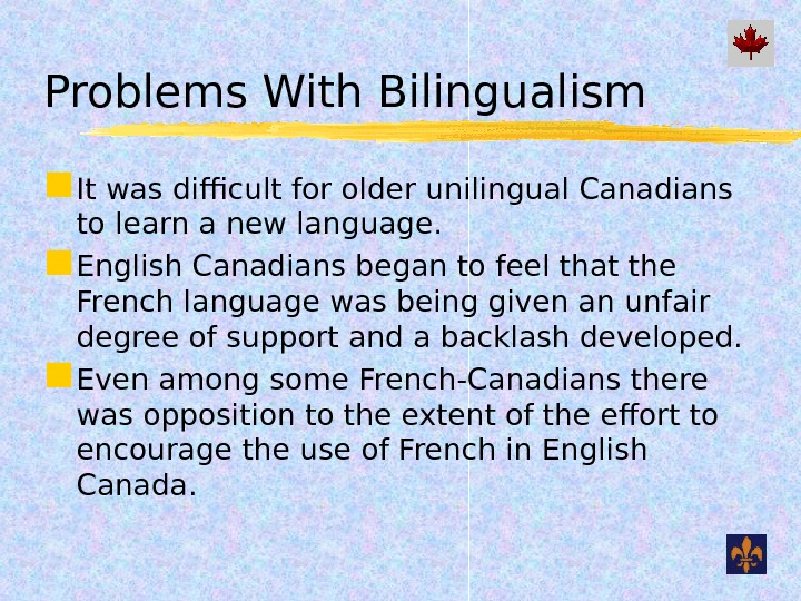 Problems With Bilingualism It was difficult for older unilingual Canadians to learn a new language.