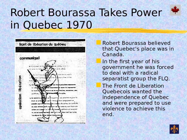 Robert Bourassa Takes Power in Quebec 1970 Robert Bourassa believed that Quebec's place was in Canada.