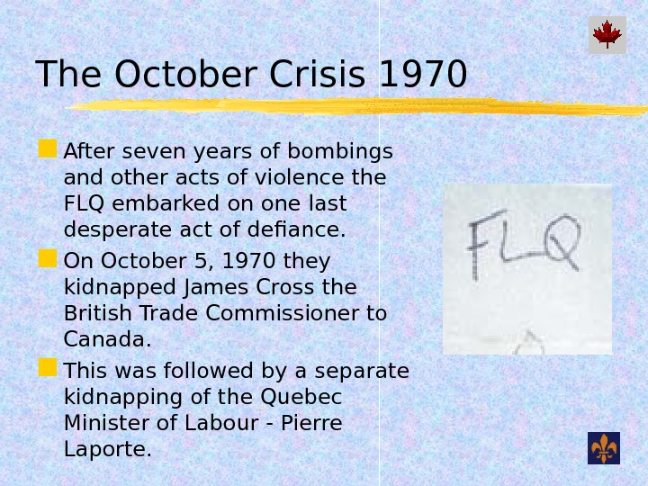 The October Crisis 1970 After seven years of bombings and other acts of violence the FLQ