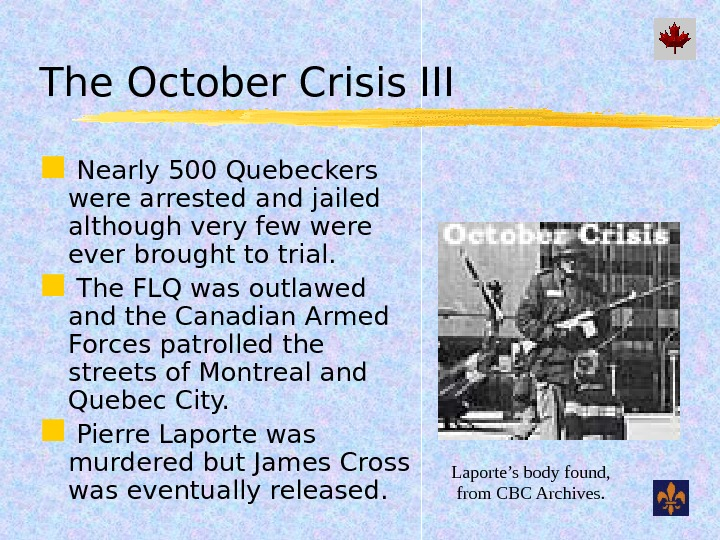 The October Crisis III  Nearly 500 Quebeckers were arrested and jailed although very few were