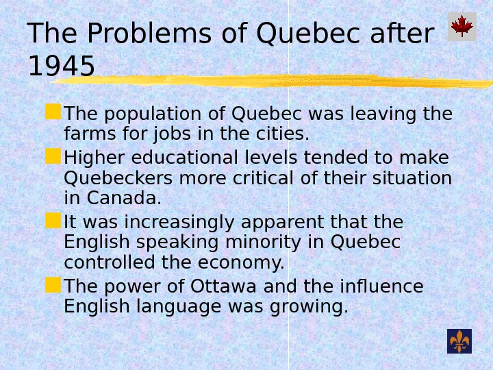 The Problems of Quebec after 1945 The population of Quebec was leaving the farms for jobs