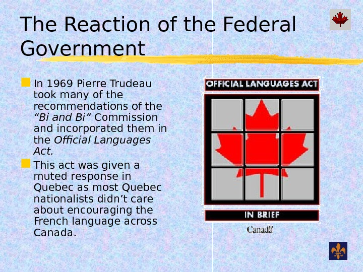 The Reaction of the Federal Government In 1969 Pierre Trudeau took many of the recommendations of