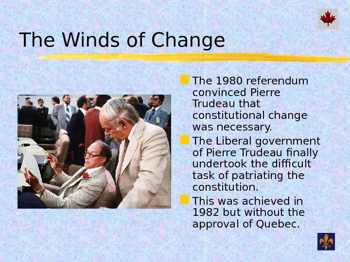 The Winds of Change The 1980 referendum convinced Pierre Trudeau that constitutional change was necessary.