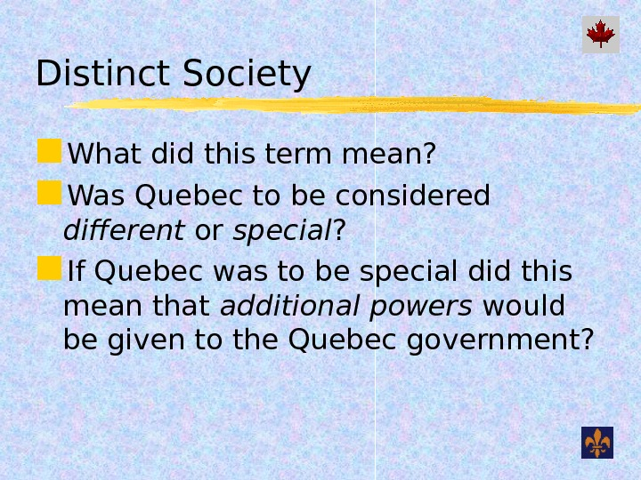 Distinct Society What did this term mean?  Was Quebec to be considered different or special