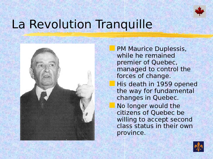 La Revolution Tranquille PM Maurice Duplessis,  while he remained premier of Quebec,  managed to