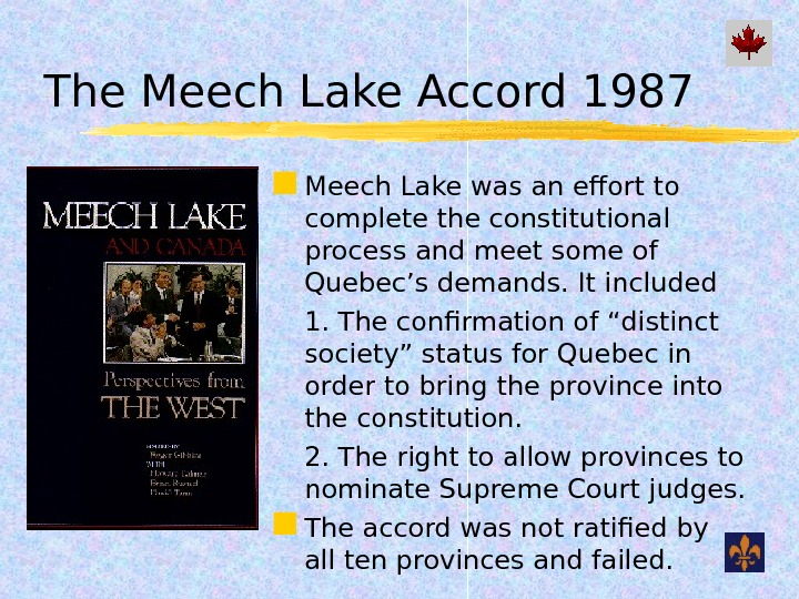 The Meech Lake Accord 1987 Meech Lake was an effort to complete the constitutional process and