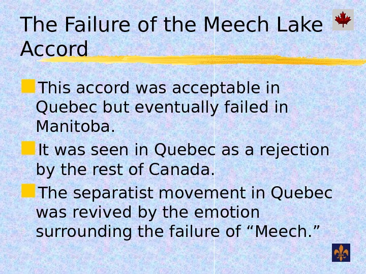 The Failure of the Meech Lake Accord This accord was acceptable in Quebec but eventually failed