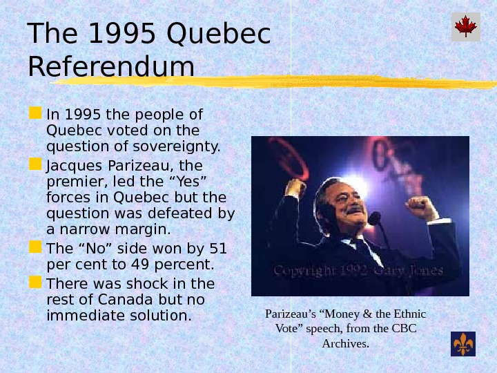 The 1995 Quebec Referendum In 1995 the people of Quebec voted on the question of sovereignty.