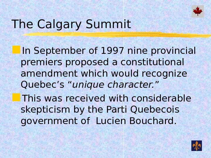 The Calgary Summit In September of 1997 nine provincial premiers proposed a constitutional amendment which would