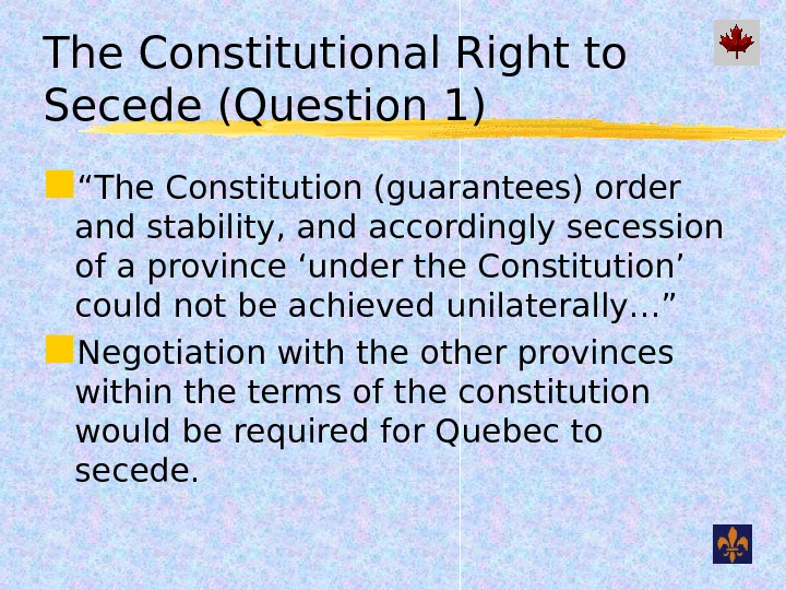 "The Constitutional Right to Secede (Question 1) "" The Constitution (guarantees) order and stability, and accordingly"