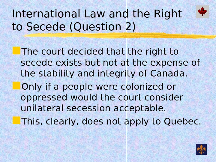 International Law and the Right to Secede (Question 2) The court decided that the right to