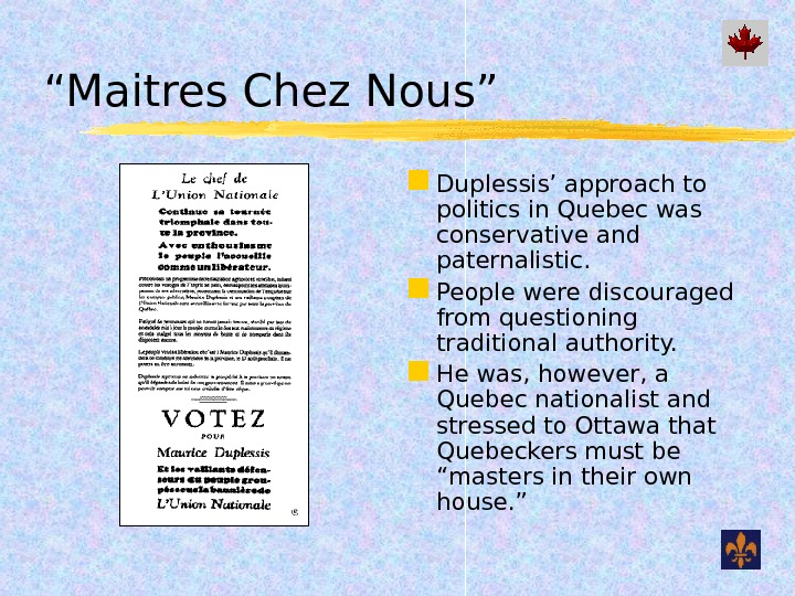 """ Maitres Chez Nous"" Duplessis' approach to politics in Quebec was conservative and paternalistic.  People"