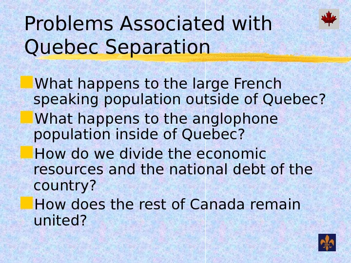 Problems Associated with Quebec Separation What happens to the large French speaking population outside of Quebec?