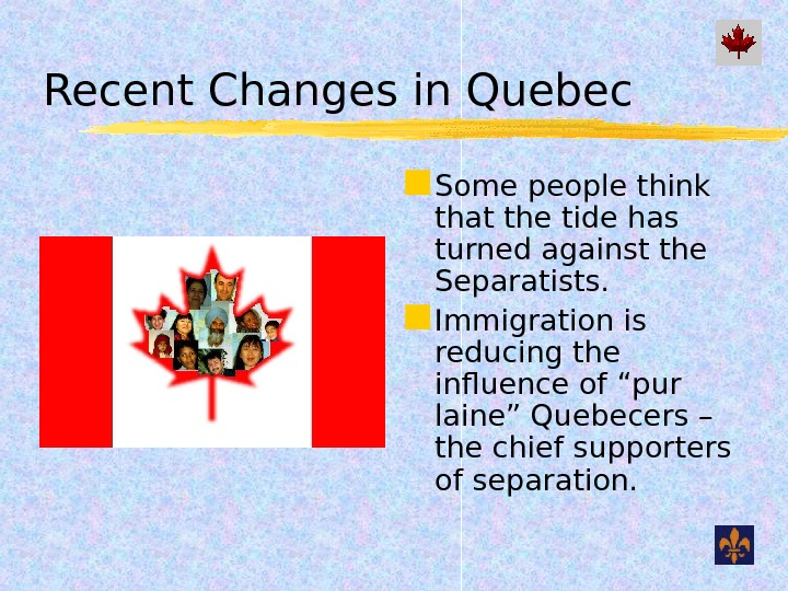 Recent Changes in Quebec Some people think that the tide has turned against the Separatists.