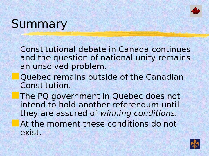 Summary Constitutional debate in Canada continues and the question of national unity remains an unsolved problem.