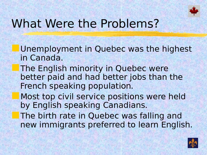 What Were the Problems?  Unemployment in Quebec was the highest in Canada.  The English