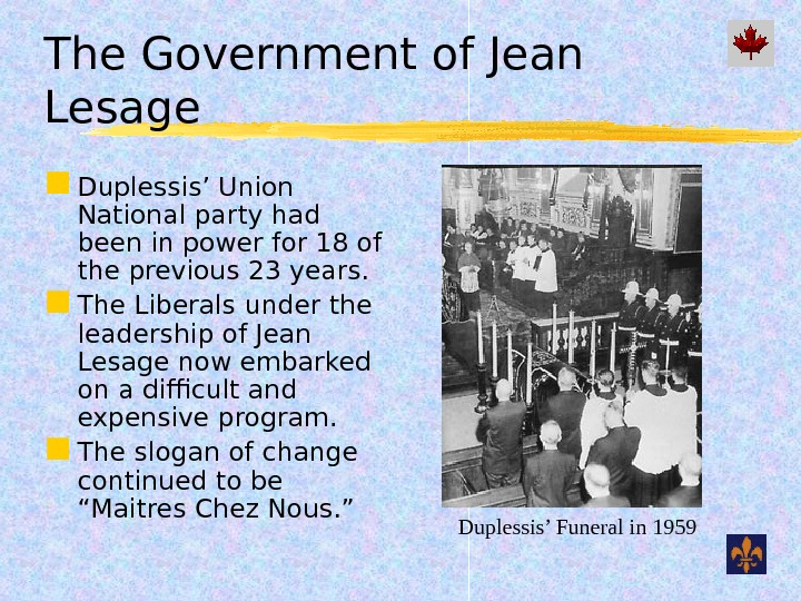 The Government of Jean Lesage Duplessis' Union National party had been in power for 18 of