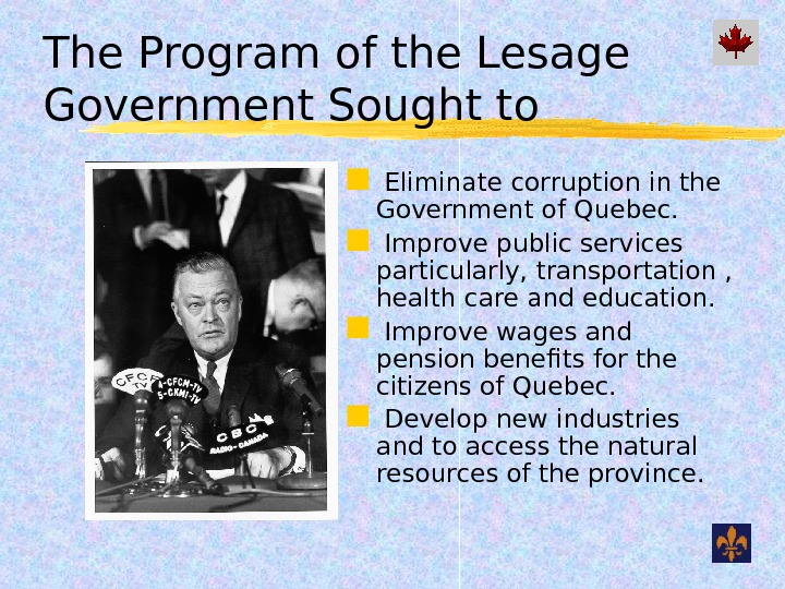 The Program of the Lesage Government Sought to  Eliminate corruption in the Government of Quebec.
