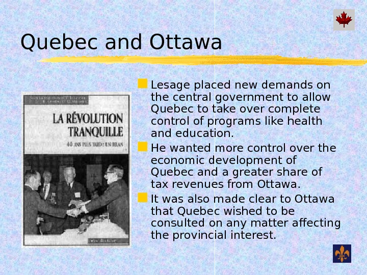 Quebec and Ottawa Lesage placed new demands on the central government to allow Quebec to take