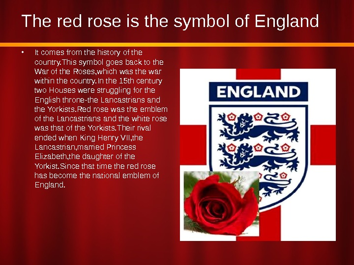The red rose is the symbol of England • It comes from the history of the
