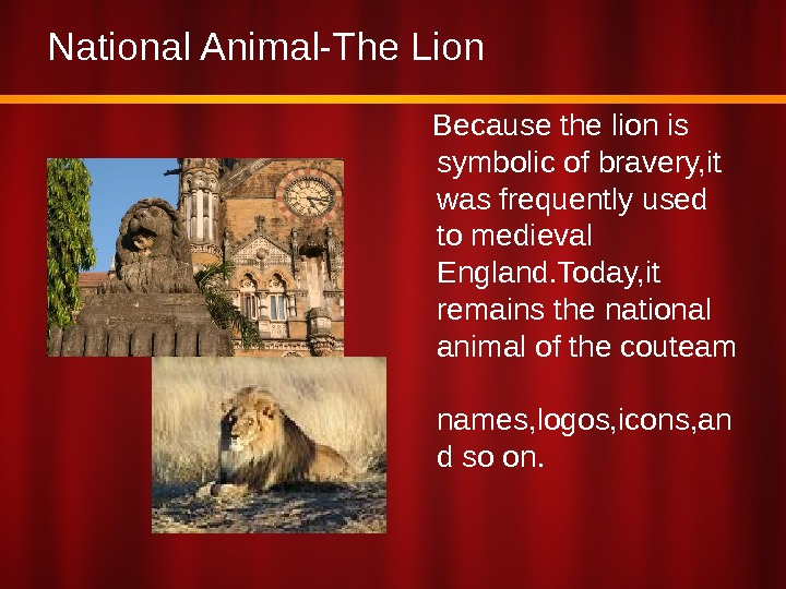 National Animal-The Lion Because the lion is symbolic of bravery, it was frequently used to medieval