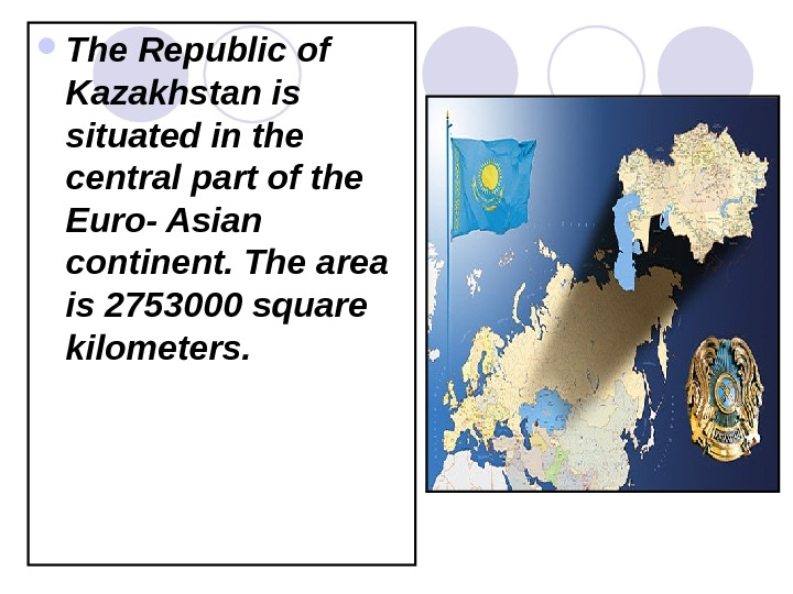 The Republic of Kazakhstan is situated in the central part of the Euro- Asian