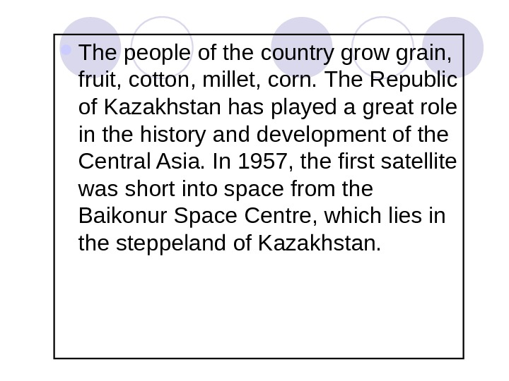 The people of the country grow grain,  fruit, cotton, millet, corn.  The