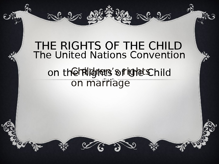 THE RIGHTS OF THE CHILD The United Nations Convention on the Rights of the Children '