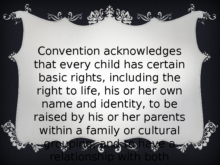 Convention acknowledges that every child has certain basic rights, including the right to life, his or