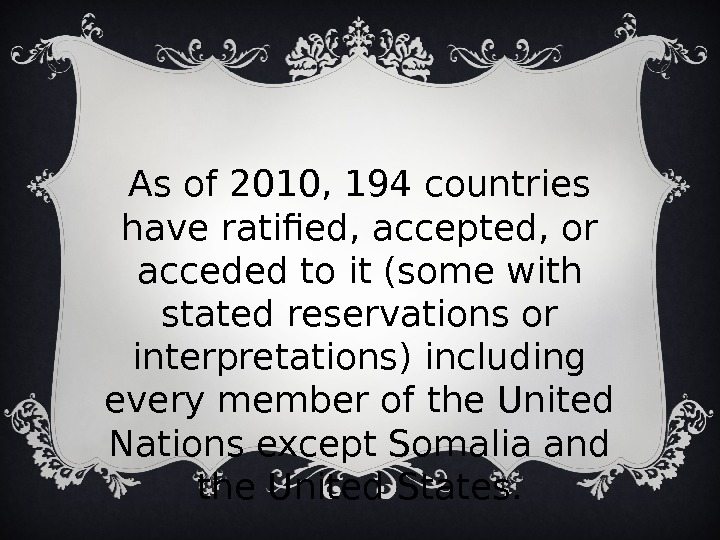 As of 2010, 194 countries have ratified, accepted, or acceded to it (some with stated reservations