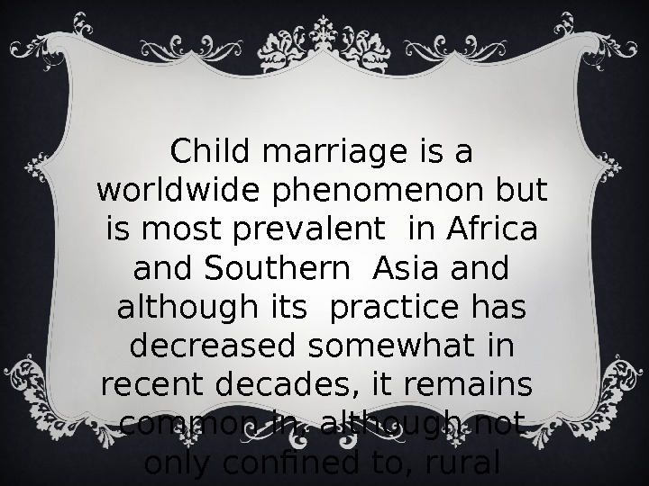 Child marriage is a worldwide phenomenon but is most prevalent in Africa and Southern Asia and