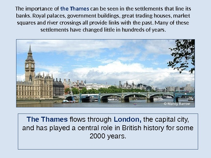 The importance of the Thames can be seen in the settlements that line its banks. Royal