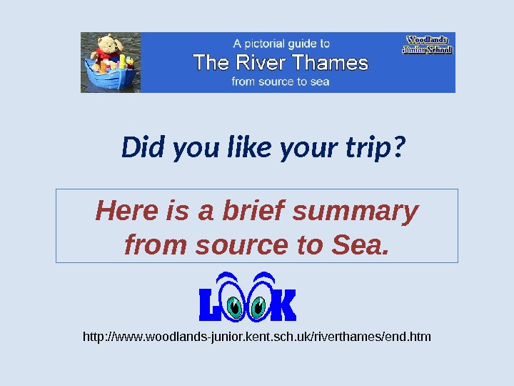 Did you like your trip? Here is a brief summary from source to Sea. http: //www.