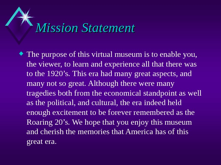 Mission Statement The purpose of this virtual museum is to enable you,  the viewer, to