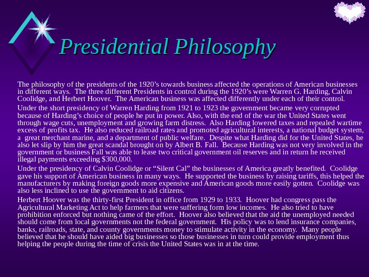 Presidential Philosophy The philosophy of the presidents of the 1920's towards business affected the operations of