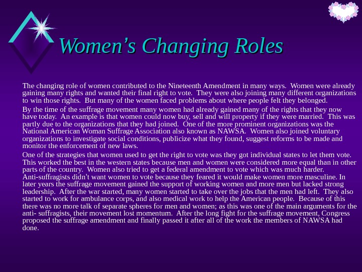 Women '' s Changing Roles The changing role of women contributed to the Nineteenth Amendment in