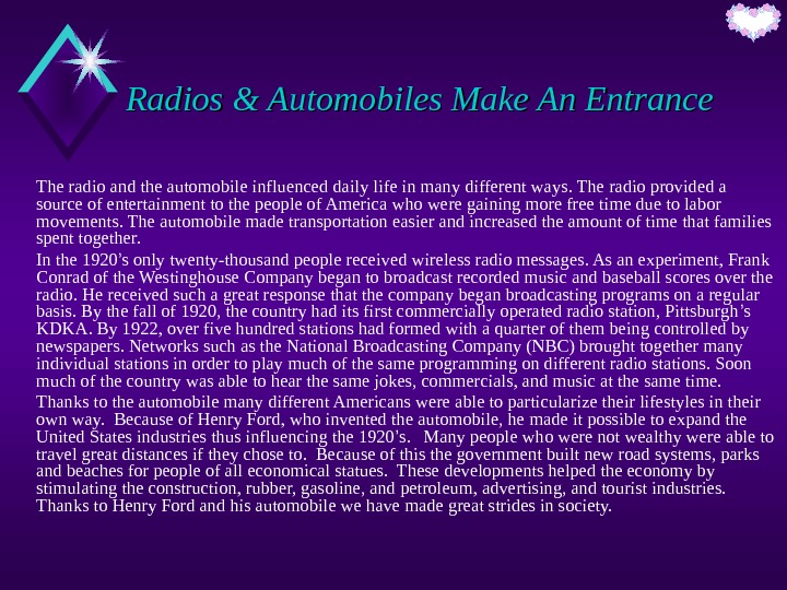 Radios & Automobiles Make An Entrance The radio and the automobile influenced daily life in many