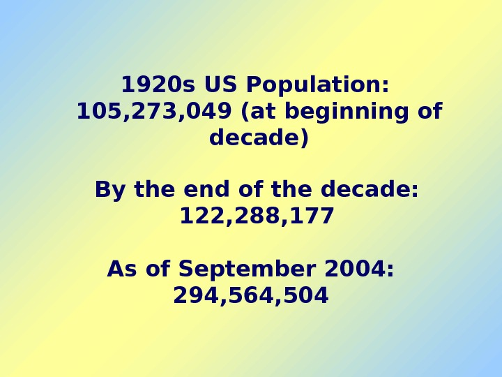 1920 s US Population:  105, 273, 049 (at beginning of decade) As of