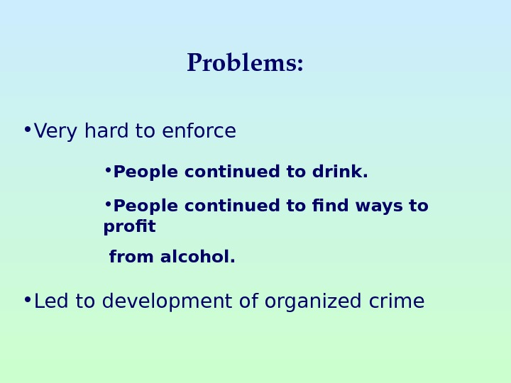 Problems:  • Very hard to enforce • People continued to drink.  •