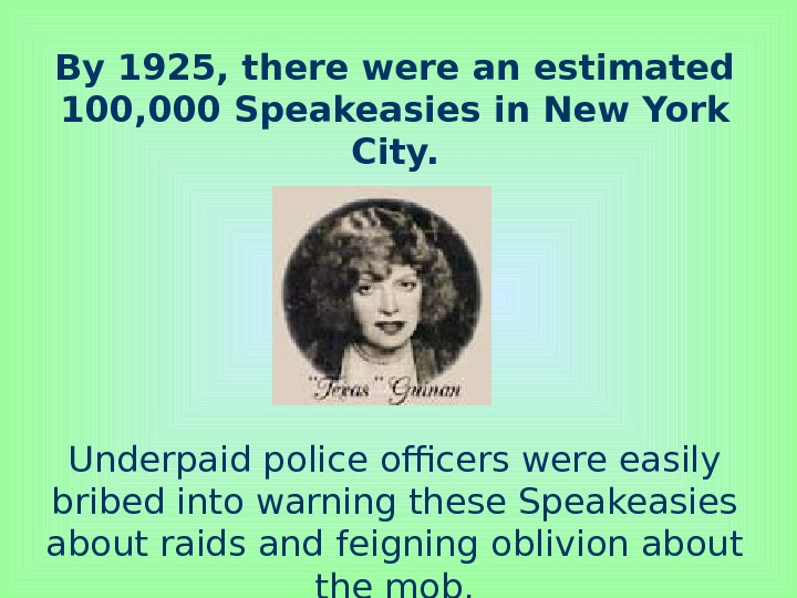 By 1925, there were an estimated 100, 000 Speakeasies in New York City. Underpaid