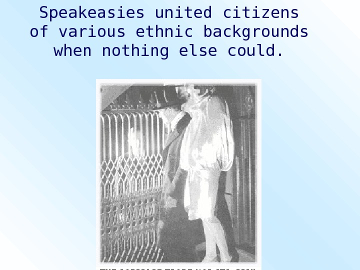 Speakeasies united citizens of various ethnic backgrounds when nothing else could.
