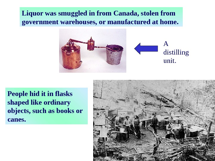 Liquor was smuggled in from Canada, stolen from government warehouses, or manufactured at home.